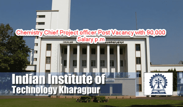 Msc Chemistry Chief Project Officer, 90,000 Salary p.m @ IIT Kharagpur