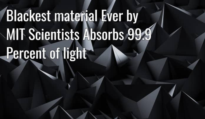 Blackest material Ever by MIT Scientists Absorbs 99.9 Percent of light