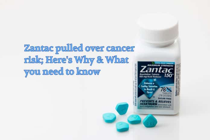 Zantac pulled over cancer risk; Here's Why & What you need to know
