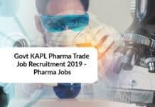 Govt KAPL Pharma Trade Job Recruitment 2019 - Pharma Jobs