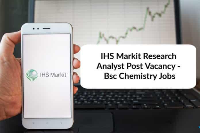 IHS Markit Analyst Post Vacancy - Bsc Chemistry Jobs