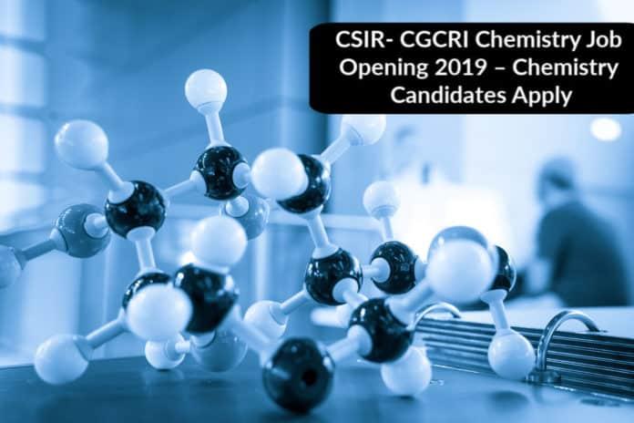 CSIR- CGCRI Chemistry Job Opening 2019 – Chemistry Candidates Apply
