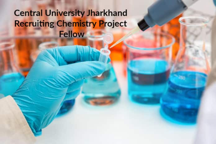 Central University Jharkhand Recruiting Chemistry Project Fellow