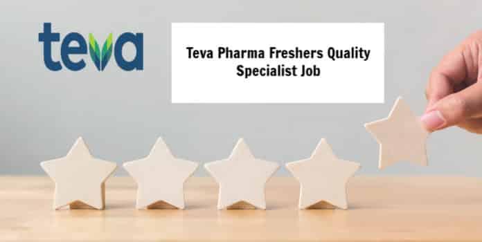 Teva Freshers Quality Specialist Job Opening - Pharma