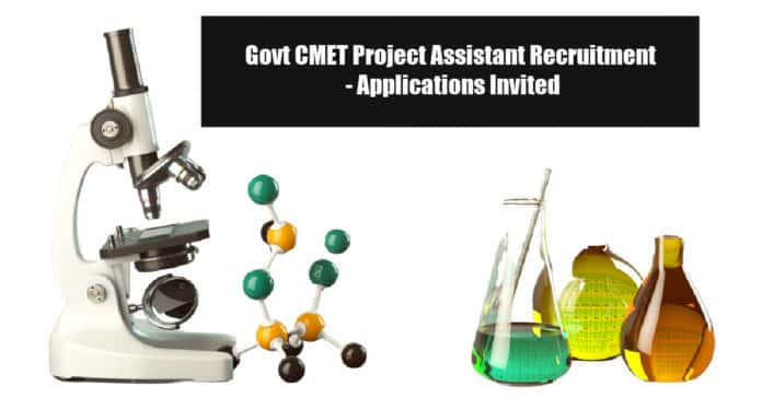 Govt CMET Project Assistant Recruitment - Applications Invited