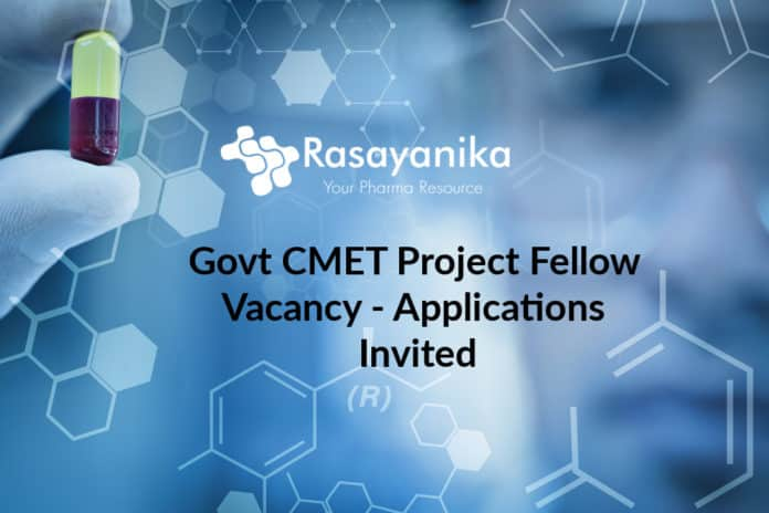 Govt CMET Project Fellow Vacancy - Applications Invited
