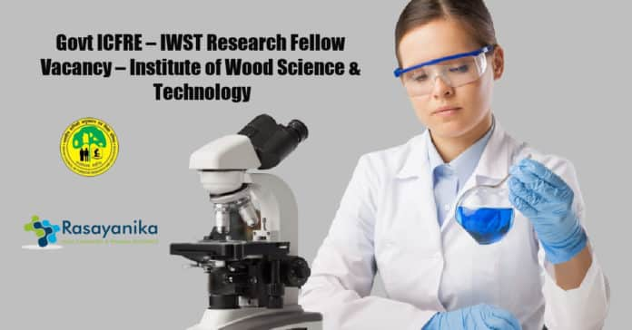 Govt ICFRE – IWST Research Fellow Vacancy – Institute of Wood Science & Technology