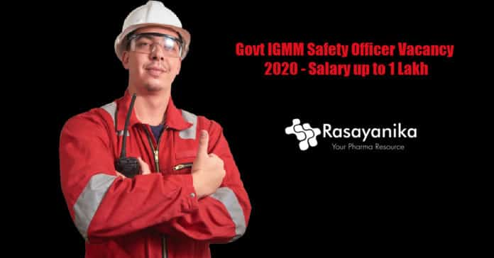 Govt IGMM Safety Officer Vacancy 2020 - Salary up to 1 Lakh