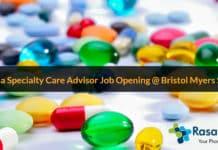 Pharma Specialty Care Advisor Job Opening @ Bristol Myers Squibb