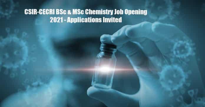 CSIR-CECRI BSc & MSc Chemistry Job Opening 2021 - Applications Invited