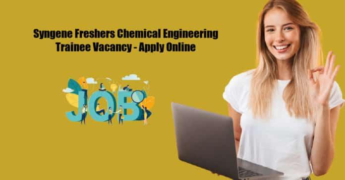 Syngene Freshers Chemical Engineering Trainee Vacancy - Apply Online