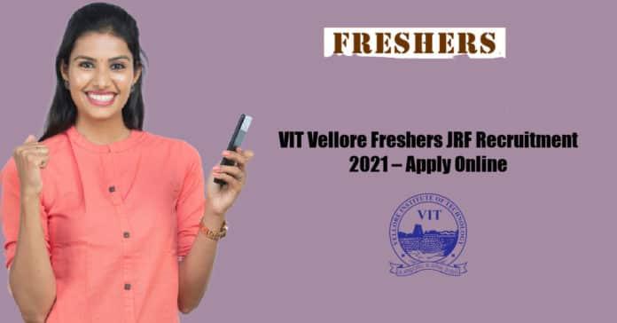 VIT Vellore Freshers JRF Recruitment 2021 – Apply Online