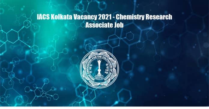 IACS Kolkata Vacancy 2021 - Chemistry Research Associate Job
