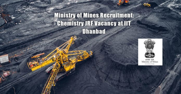 Ministry of Mines Recruitment: Chemistry JRF Vacancy at IIT Dhanbad