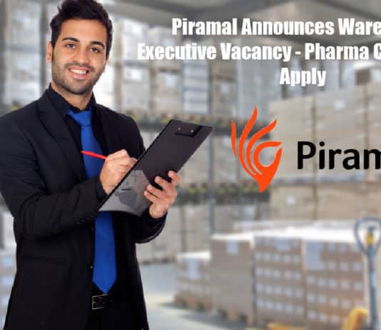 Piramal Announces Warehouse Executive Vacancy - Pharma Candidates Apply