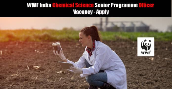 WWF India Chemical Science Senior Programme Officer Vacancy - Apply