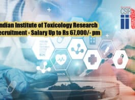 Indian Institute of Toxicology Research Recruitment - Salary Up to Rs 67,000/- pm