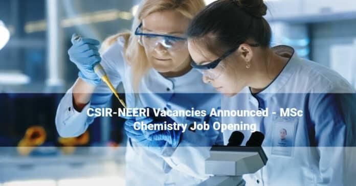 CSIR-NEERI Vacancies Announced - MSc Chemistry Job Opening