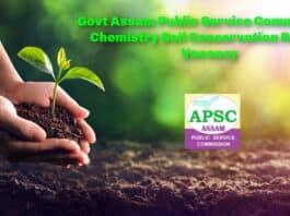 Govt Assam Public Service Commission - Chemistry Soil Conservation Ranger Vacancy