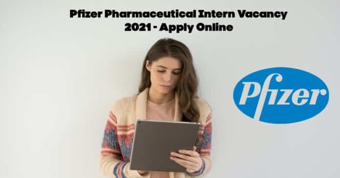 Pfizer Pharmaceutical Intern Vacancy 2021 - Apply Online