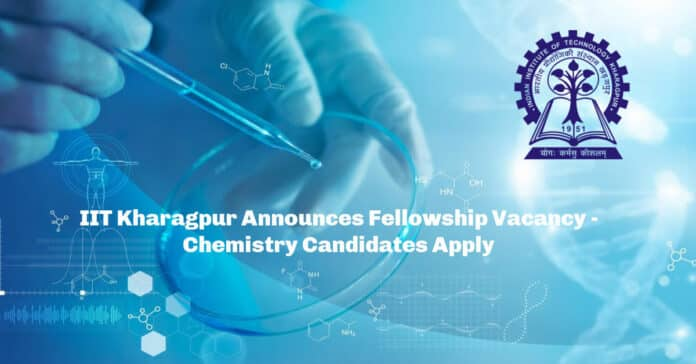 IIT Kharagpur Announces Fellowship Vacancy - Chemistry Candidates Apply
