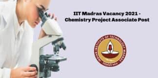 IIT Madras Vacancy 2021 - Chemistry Project Associate Post