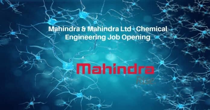 Mahindra & Mahindra Ltd - Chemical Engineering Job Opening