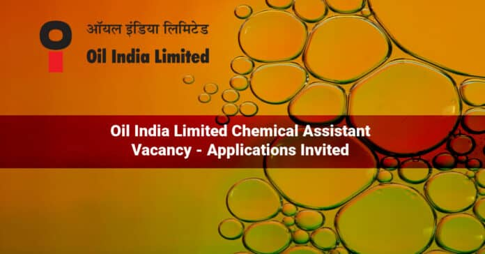 Oil India Limited Chemical Assistant Vacancy - Applications Invited