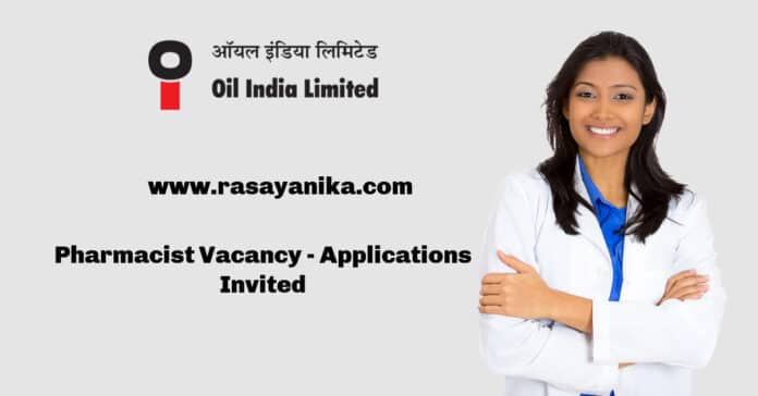 Oil India Limited Pharmacist Vacancy - Applications Invited