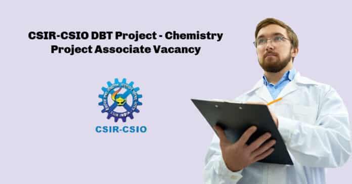 CSIR-CSIO DBT Project - Chemistry Project Associate Vacancy