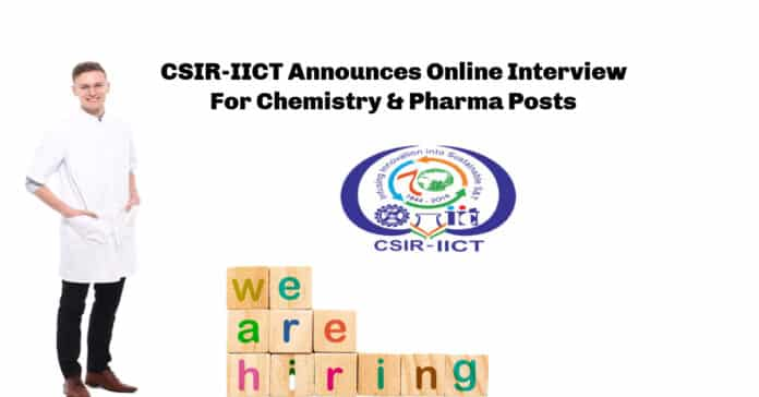 CSIR-IICT Announces Online Interview For Chemistry & Pharma Posts