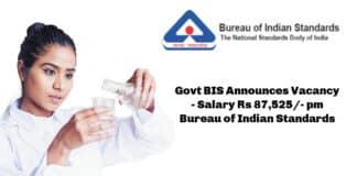 Govt BIS Announces Vacancy - Salary Rs 87,525/- pm Bureau of Indian Standards