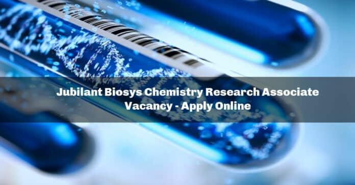 Jubilant Biosys Chemistry Research Associate Vacancy - Apply Online