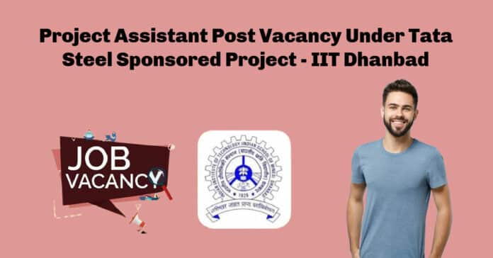 Project Assistant Post Vacancy Under Tata Steel Sponsored Project - IIT Dhanbad