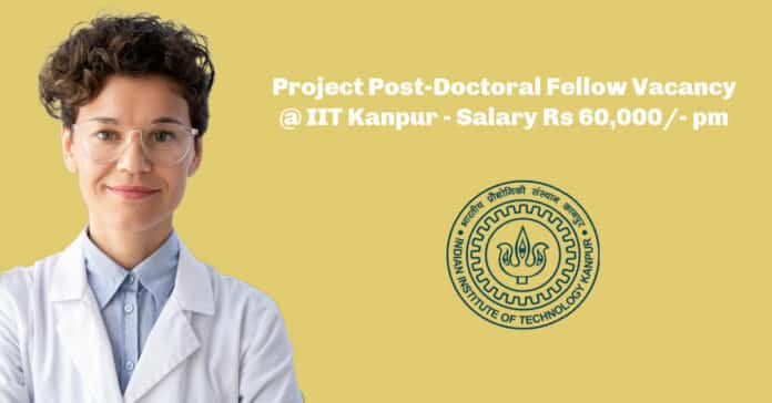 Project Post-Doctoral Fellow Vacancy @ IIT Kanpur - Salary Rs 60,000/- pm