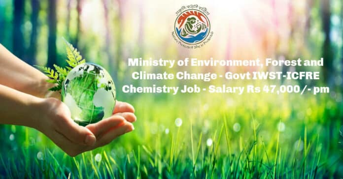 Govt IWST-ICFRE Chemistry Job Vacancy - Salary Rs 47,000/- pm