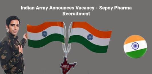 Indian Army Announces Vacancy - Sepoy Pharma Recruitment