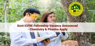 Govt ICFRE Fellowship Vacancy Announced - Chemistry & Pharma Apply