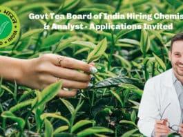 Govt Tea Board of India Hiring Chemist & Analyst - Applications Invited