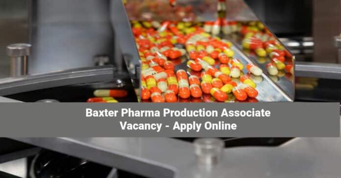 Baxter Pharma Production Associate Vacancy - Apply Online