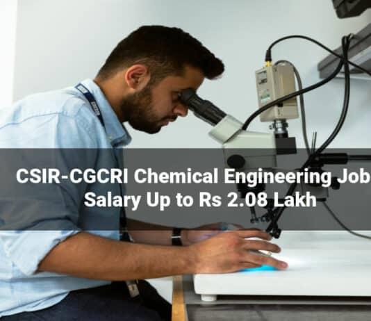 CSIR-CGCRI Chemical Engineering Job - Salary Up to Rs 2.08 Lakh