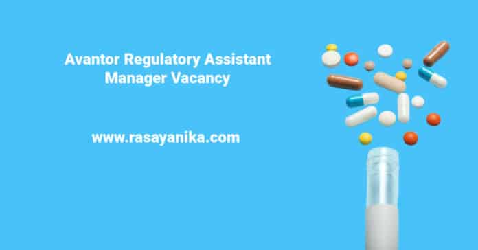 Avantor Regulatory Assistant Manager Vacancy - Chemistry & Pharmacology