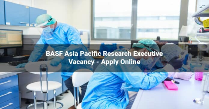 BASF Asia Pacific Research Executive Vacancy - Apply Online
